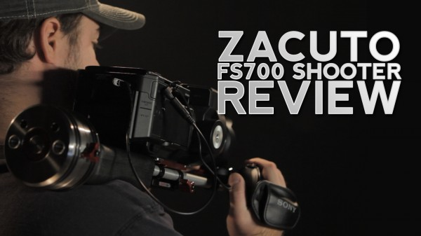 Gear Review: Zacuto FS700 Shooter camera rig