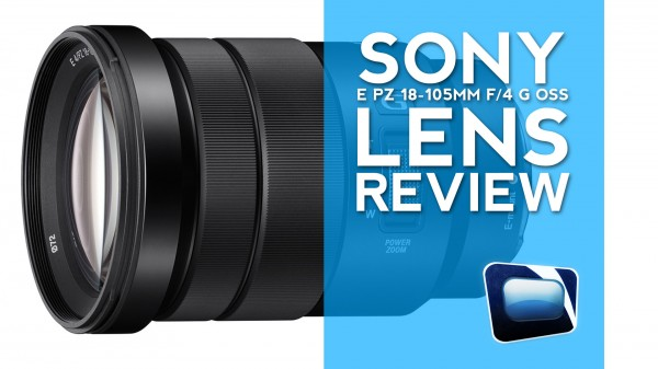 Gear Review: Sony E PZ 18-105mm f/4 G OSS Lens with the FS700/FS100