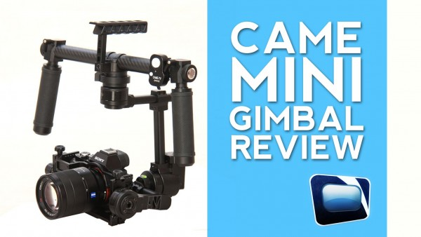Gear Review: CAME-MINI 3-axis Gimbal for GH4, A7s, BMPCC (vs. DJI Ronin)
